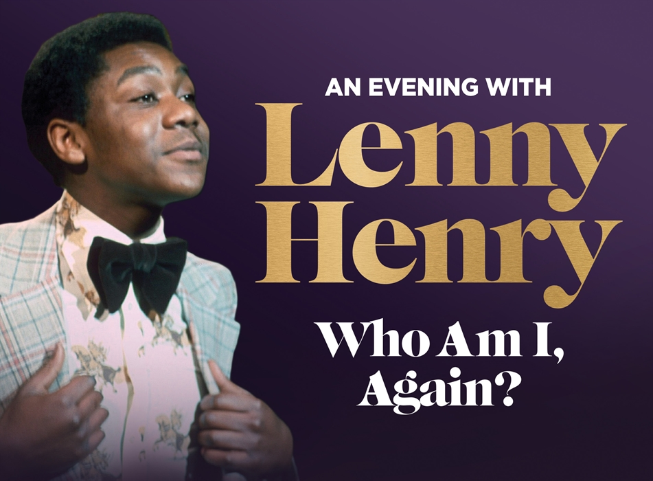 Who Am I, Again? An Evening with Lenny Henry 03 November 2019